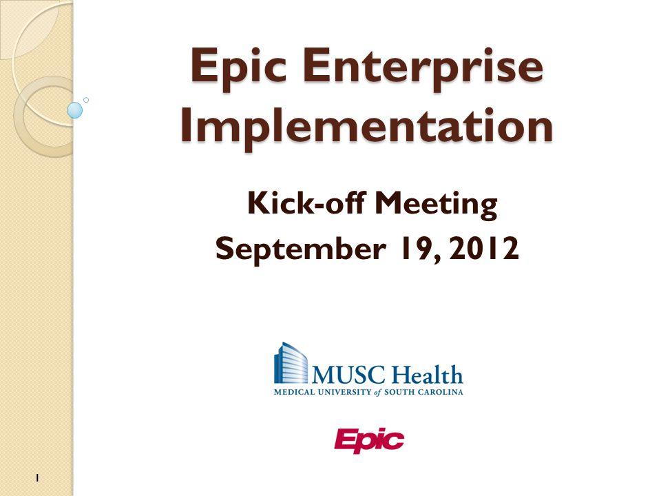 Epic Enterprise Implementation Kick-off Meeting September 19, 2012 1
