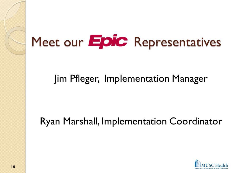 Meet our Representatives Jim Pfleger, Implementation Manager Ryan Marshall, Implementation Coordinator 10