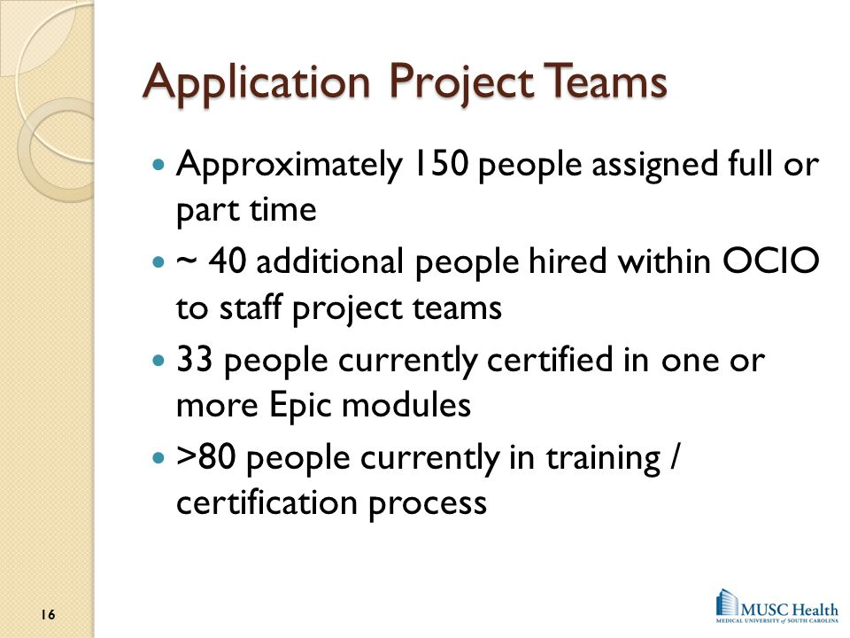 Application Project Teams Approximately 150 people assigned full or part time ~ 40 additional people hired within OCIO to staff project teams 33 peopl