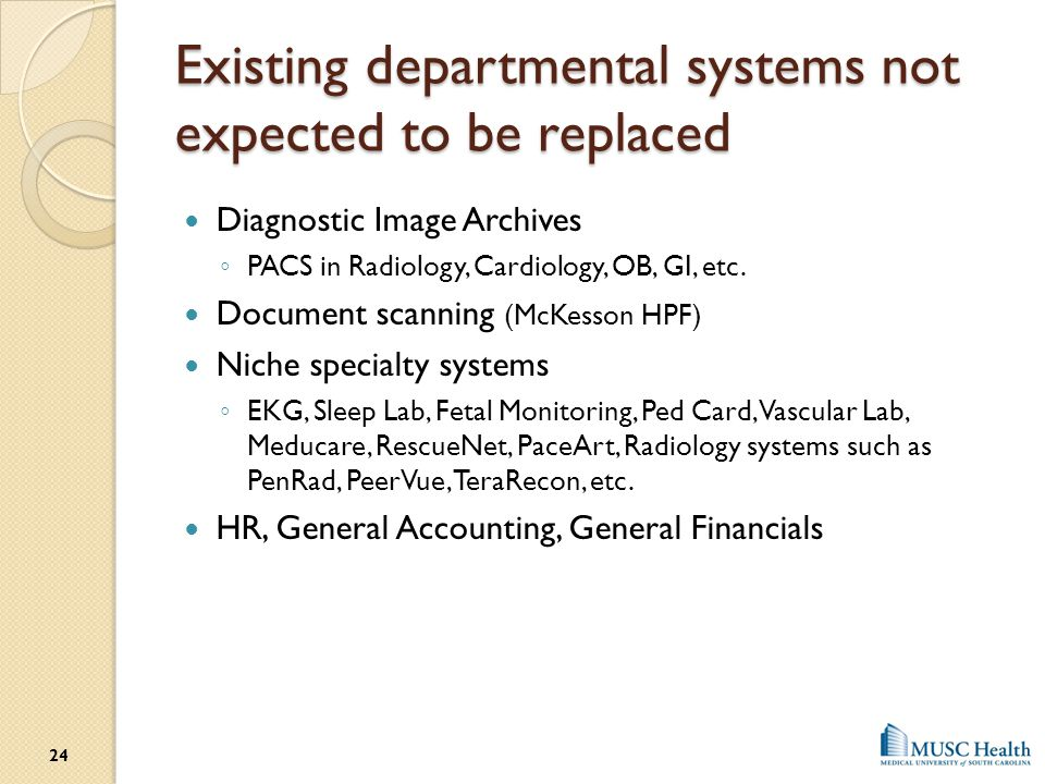 Existing departmental systems not expected to be replaced Diagnostic Image Archives ◦ PACS in Radiology, Cardiology, OB, GI, etc. Document scanning (M