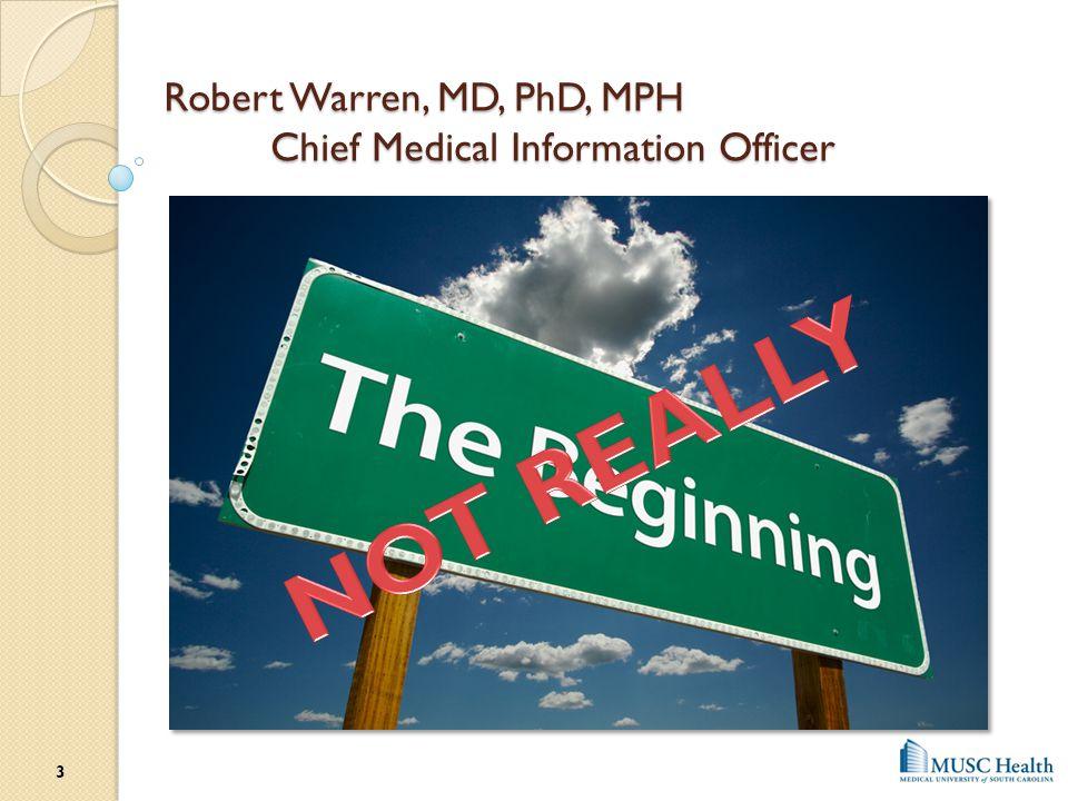 Robert Warren, MD, PhD, MPH Chief Medical Information Officer 3