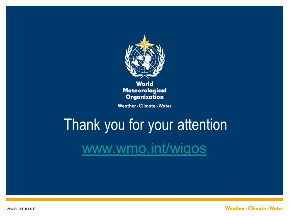 www.wmo.int Thank you for your attention www.wmo.int/wigos