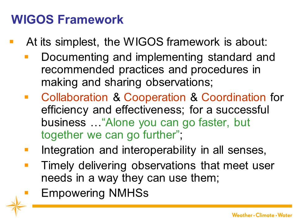 What is needed  Communications and Outreach to gain:  Acceptance/understanding of the WIGOS concept by all stakeholders;  Support of Members' PRs and national governments (the stronger, the better):  Commitment & engagement & support to WIGOS & its implementation at a national level (ownership): fundamentally important;  Donation from funding agencies (e.g.