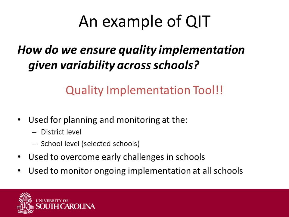 An example of QIT How do we ensure quality implementation given variability across schools.