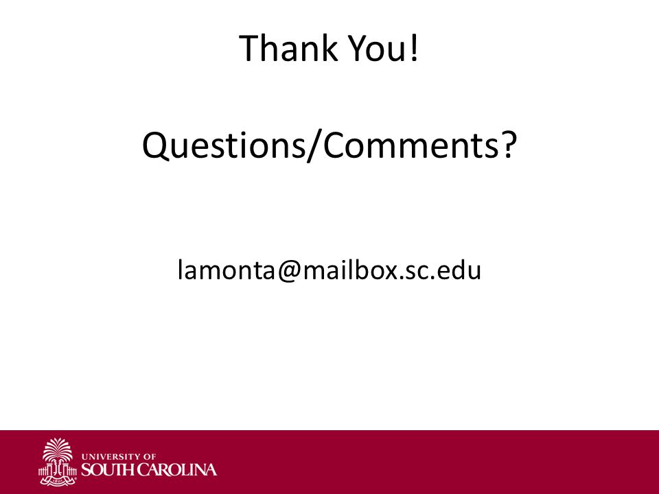 Thank You! Questions/Comments lamonta@mailbox.sc.edu