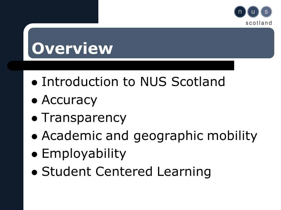Overview Introduction to NUS Scotland Accuracy Transparency Academic and geographic mobility Employability Student Centered Learning