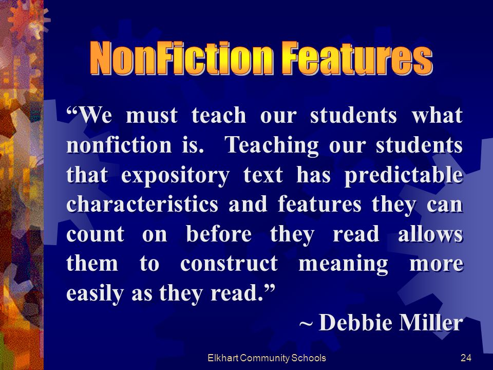 Elkhart Community Schools24 We must teach our students what nonfiction is.
