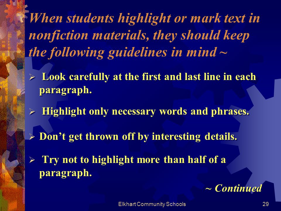 Elkhart Community Schools29 When students highlight or mark text in nonfiction materials, they should keep the following guidelines in mind ~  Look carefully at the first and last line in each paragraph.