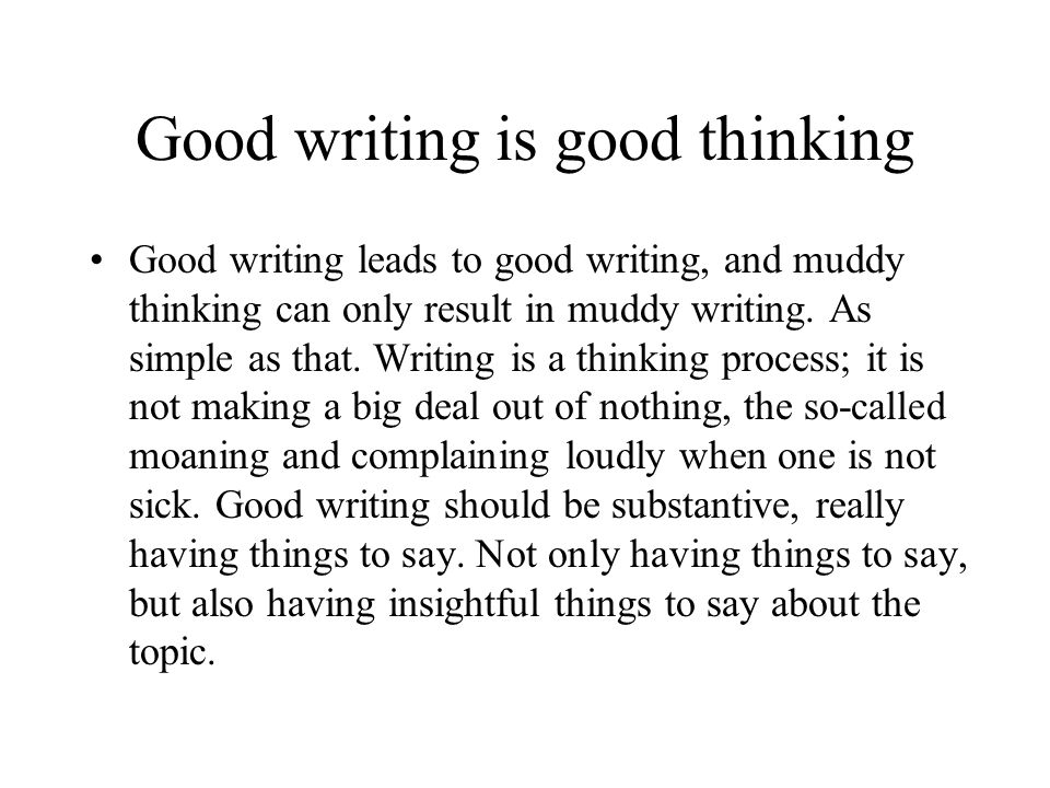 Good writing involves thoughtful revision When you read writings published in newspapers, magazines, masterpieces by great writers, you may be wondering how they could have written so beautifully yet so effortlessly.