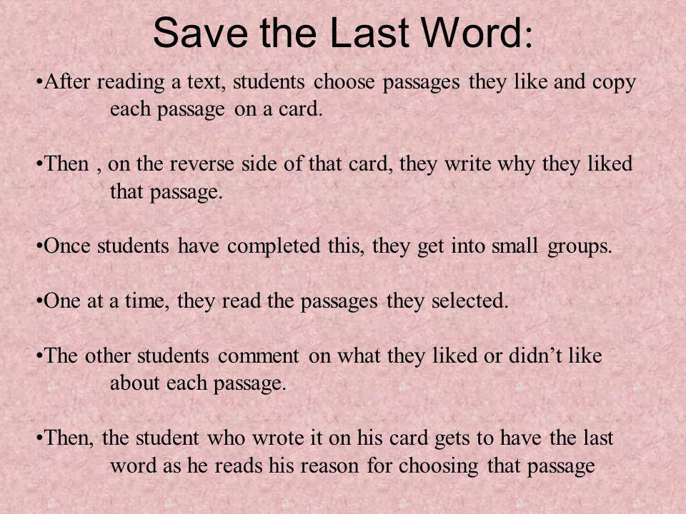 Save the Last Word : After reading a text, students choose passages they like and copy each passage on a card.