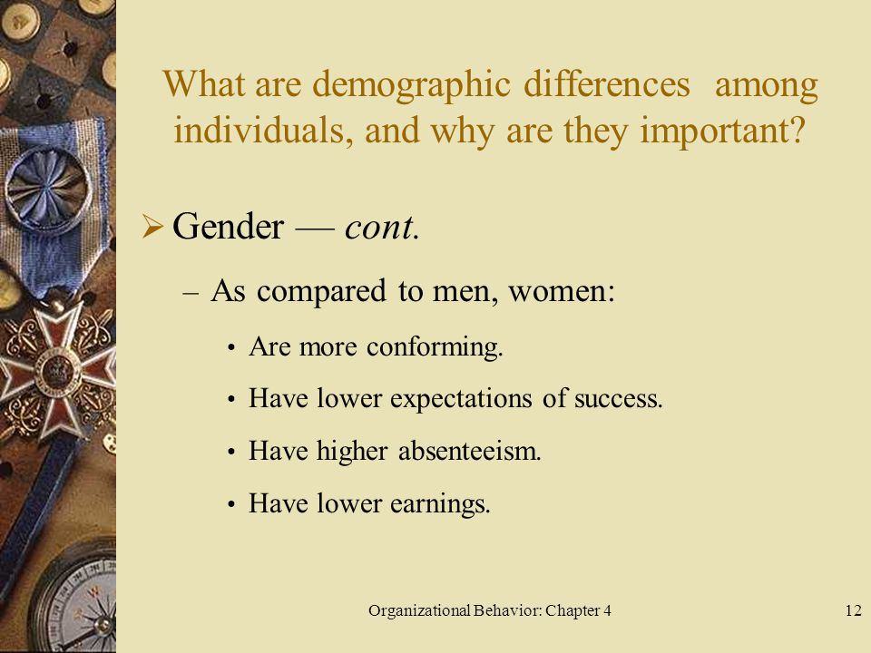 Organizational Behavior: Chapter 412 What are demographic differences among individuals, and why are they important.