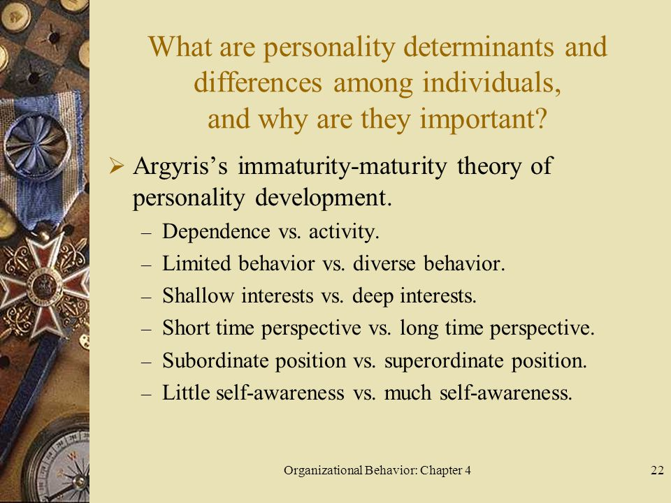 Organizational Behavior: Chapter 422 What are personality determinants and differences among individuals, and why are they important.