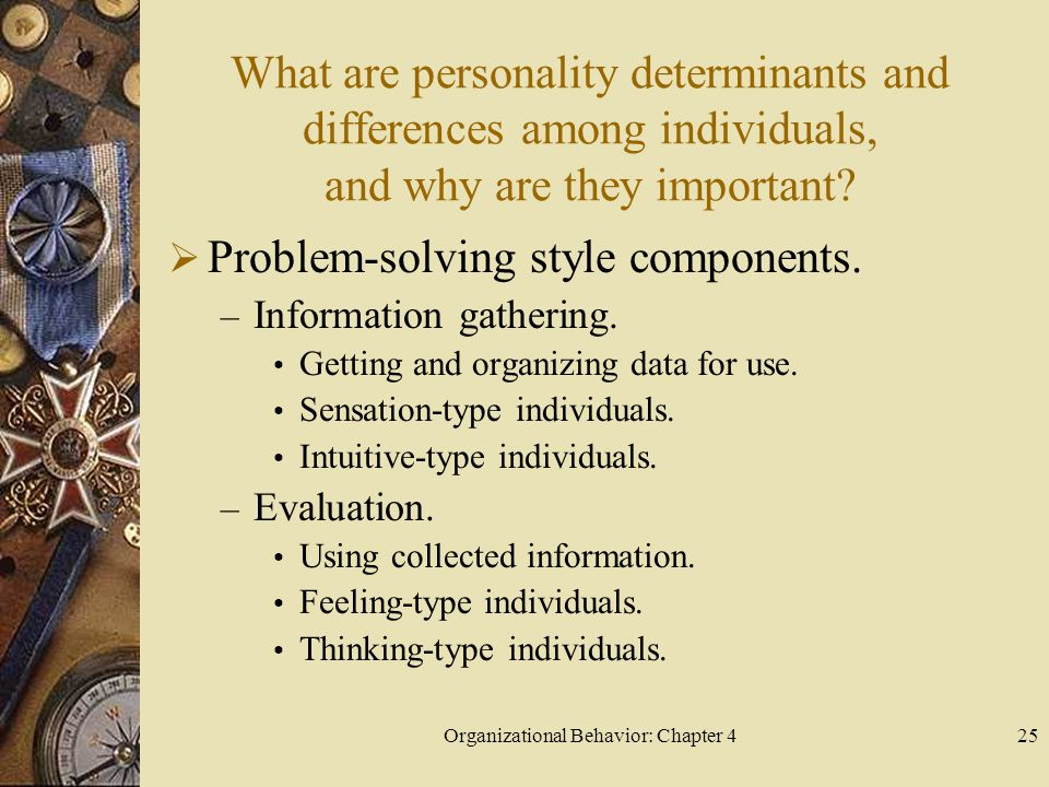 Organizational Behavior: Chapter 425 What are personality determinants and differences among individuals, and why are they important.