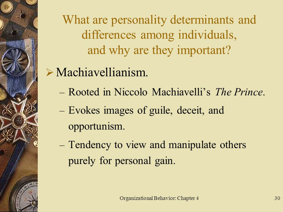 Organizational Behavior: Chapter 430 What are personality determinants and differences among individuals, and why are they important.