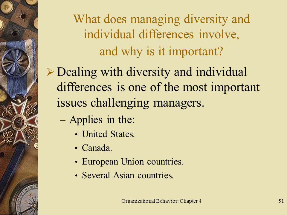 Organizational Behavior: Chapter 451 What does managing diversity and individual differences involve, and why is it important.
