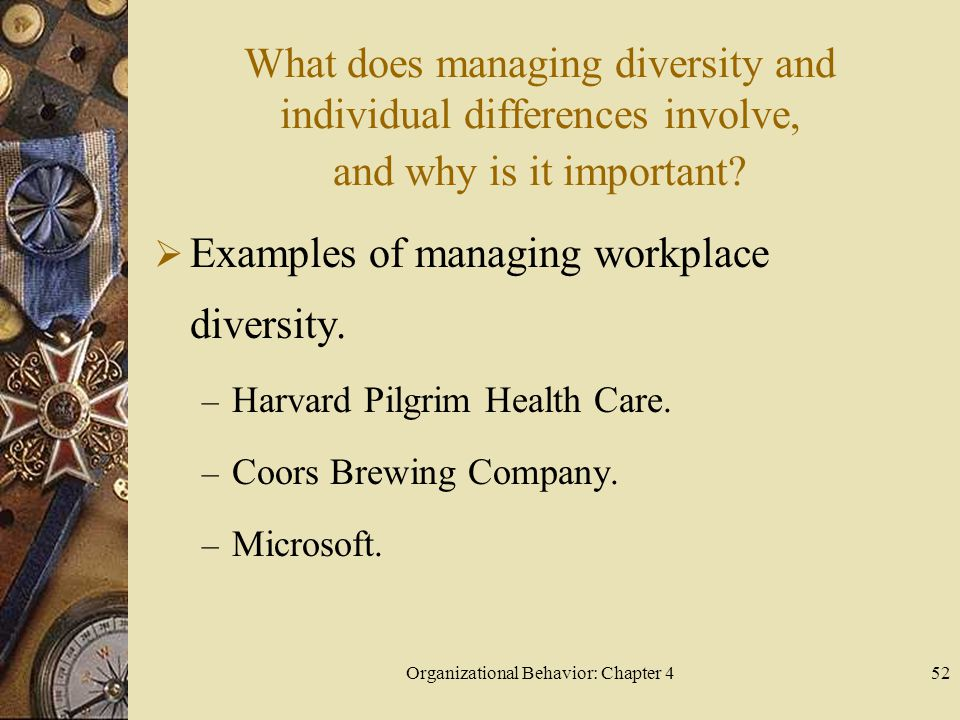 Organizational Behavior: Chapter 452 What does managing diversity and individual differences involve, and why is it important.