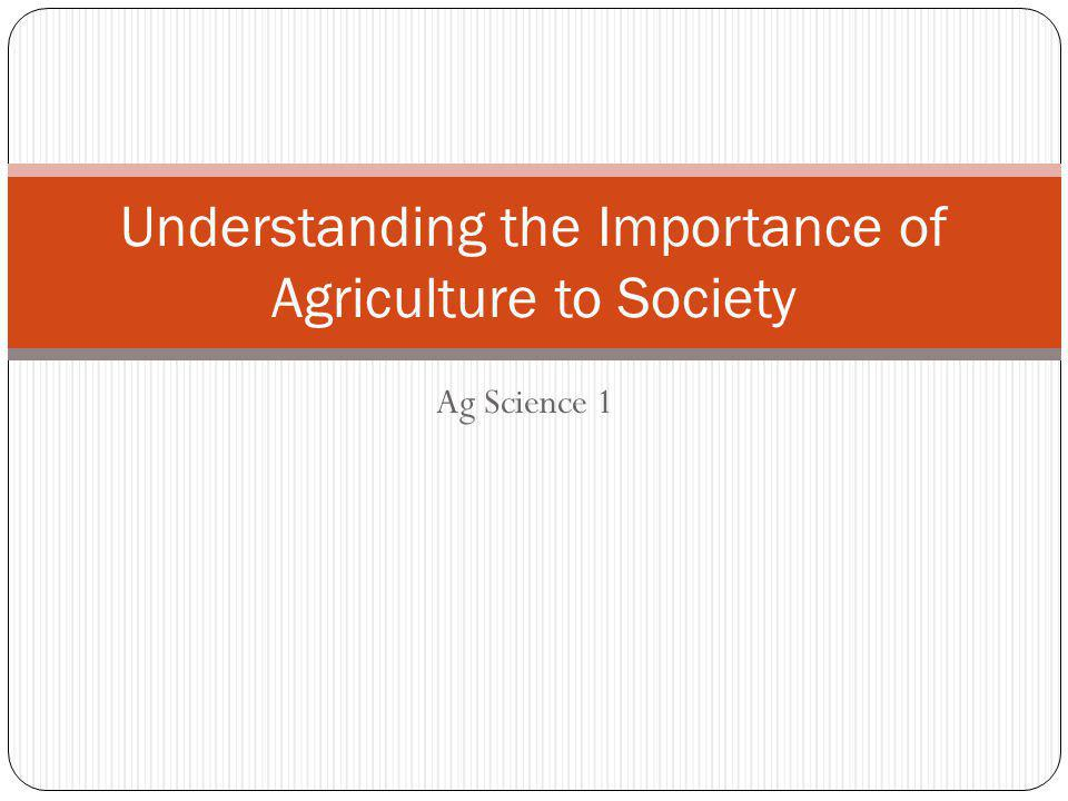 How is Agriculture Important to Society?