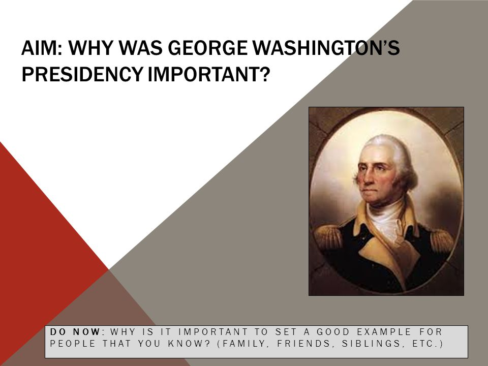 OBJECTIVES To learn about the examples set by Washington.