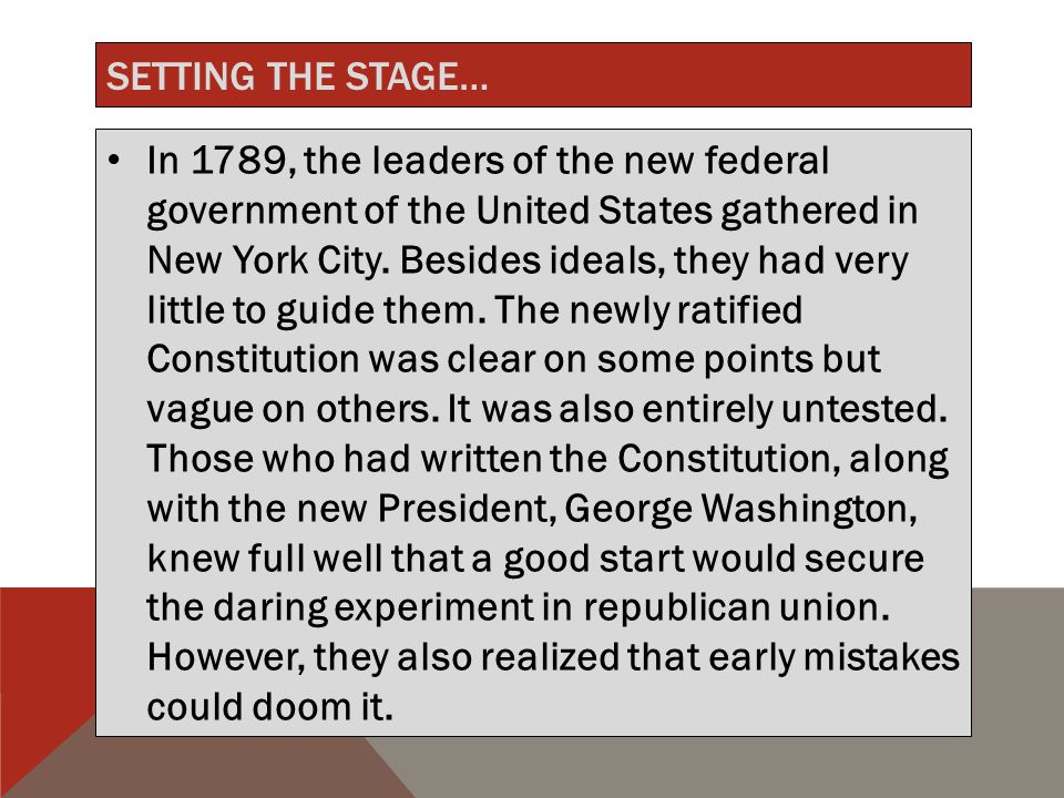SETTING THE STAGE… In 1789, the leaders of the new federal government of the United States gathered in New York City.