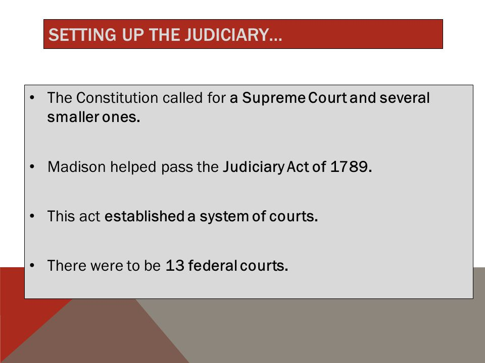 SETTING UP THE JUDICIARY… The Constitution called for a Supreme Court and several smaller ones.