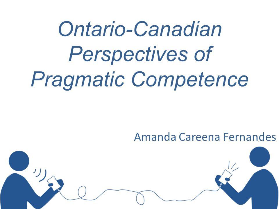 Ontario-Canadian Perspectives of Pragmatic Competence Amanda Careena Fernandes