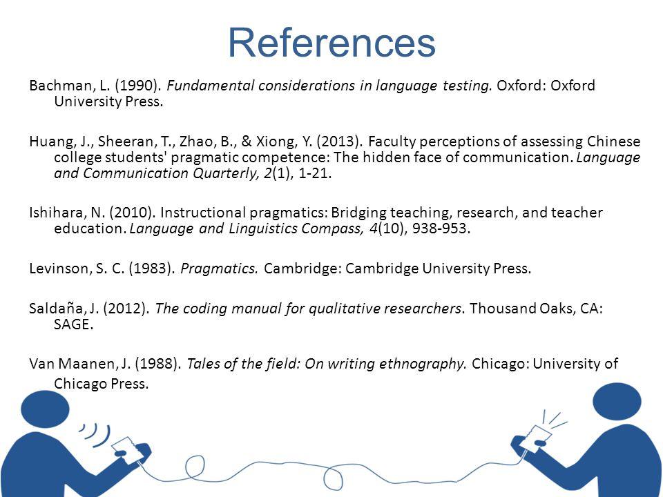 References Bachman, L. (1990). Fundamental considerations in language testing. Oxford: Oxford University Press. Huang, J., Sheeran, T., Zhao, B., & Xi