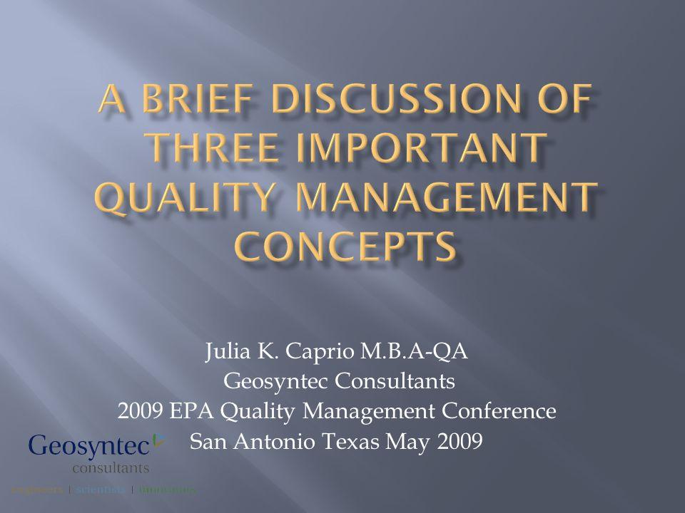 Julia K. Caprio M.B.A-QA Geosyntec Consultants 2009 EPA Quality Management Conference San Antonio Texas May 2009