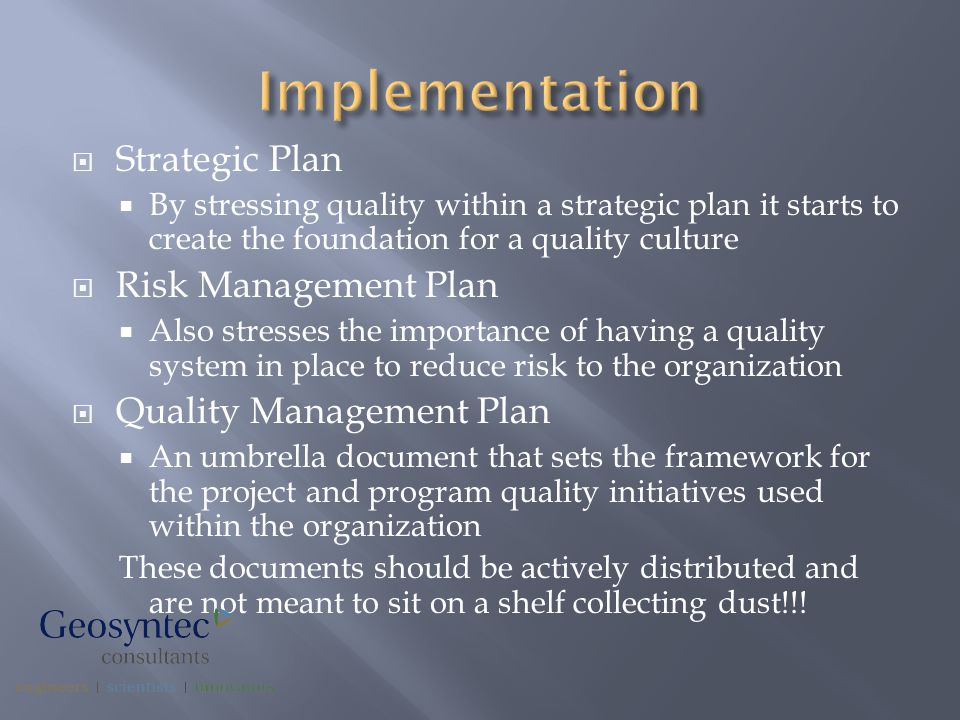  Strategic Plan  By stressing quality within a strategic plan it starts to create the foundation for a quality culture  Risk Management Plan  Also