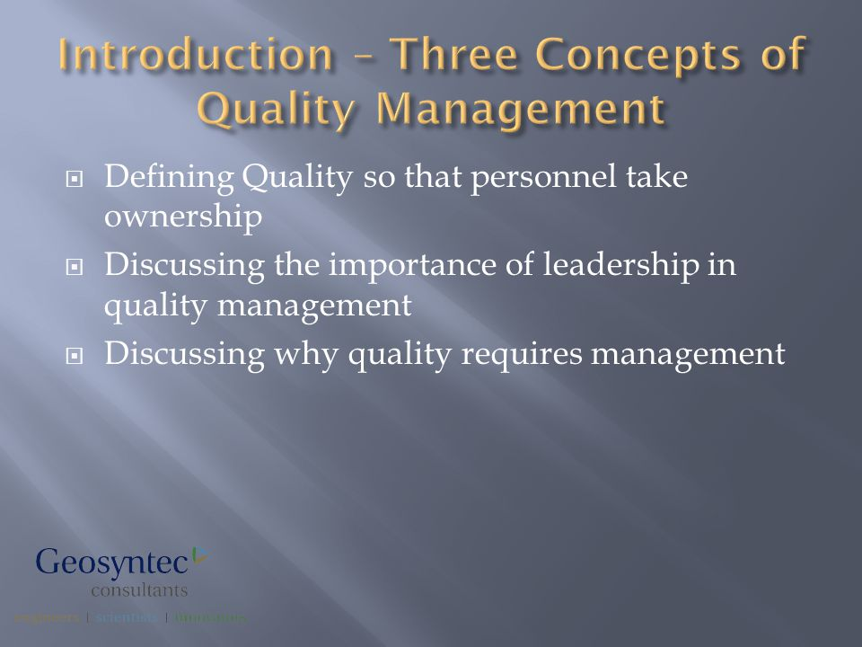  Defining Quality so that personnel take ownership  Discussing the importance of leadership in quality management  Discussing why quality requires