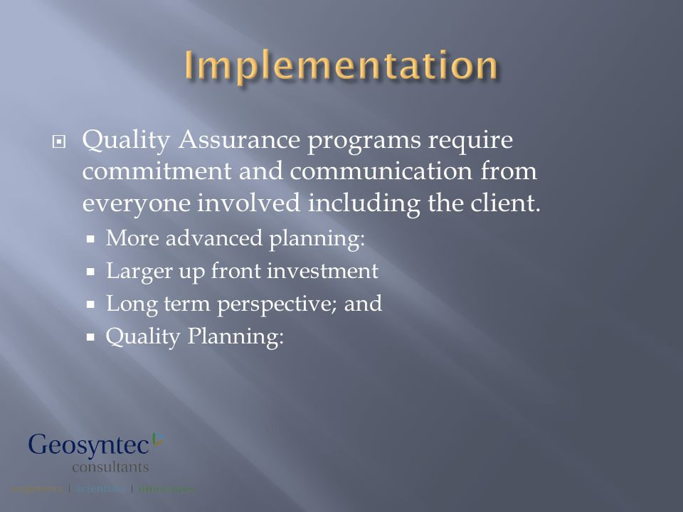  Quality Assurance programs require commitment and communication from everyone involved including the client.  More advanced planning:  Larger up f