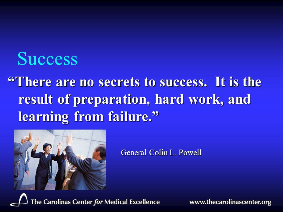 """Success """"There are no secrets to success. It is the result of preparation, hard work, and learning from failure."""" General Colin L. Powell"""