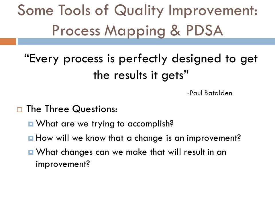 Process Mapping Whenever there is a health outcome for a patient, there is a process.