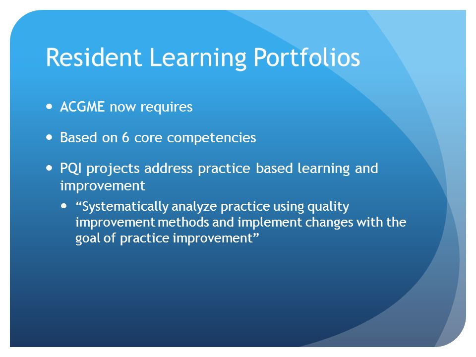 PQI and Residents Now a resident requirement Projects can be local, institutional, or society based