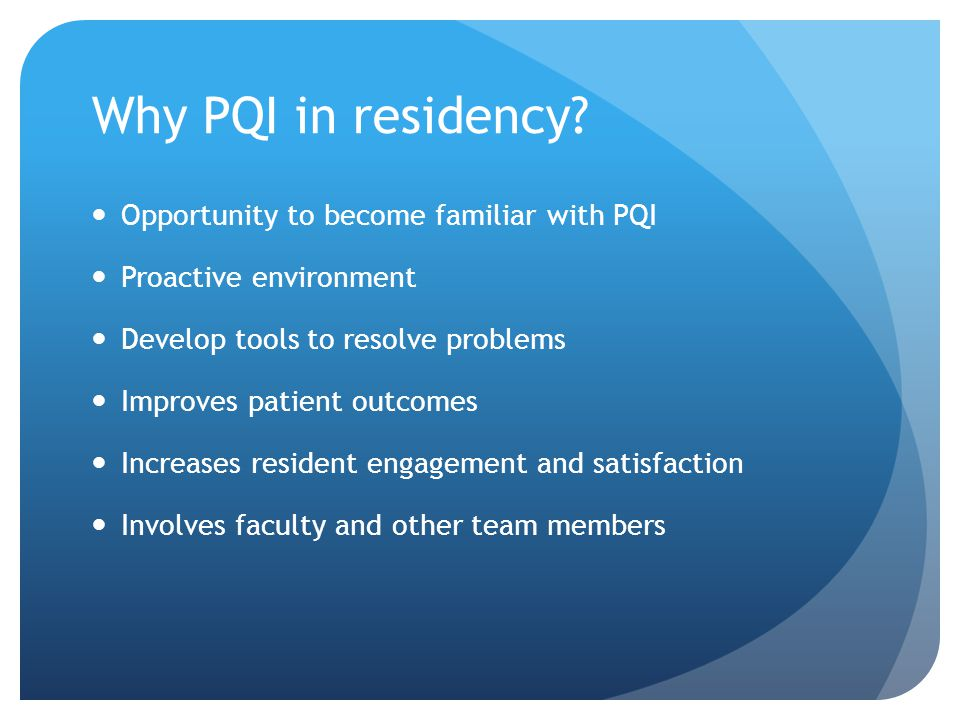 PQI Project Example from Radiology Step 5 Reassess and make additional changes as needed Plan to re-survey radiology and surgery residents 2 months after the new policy is implemented