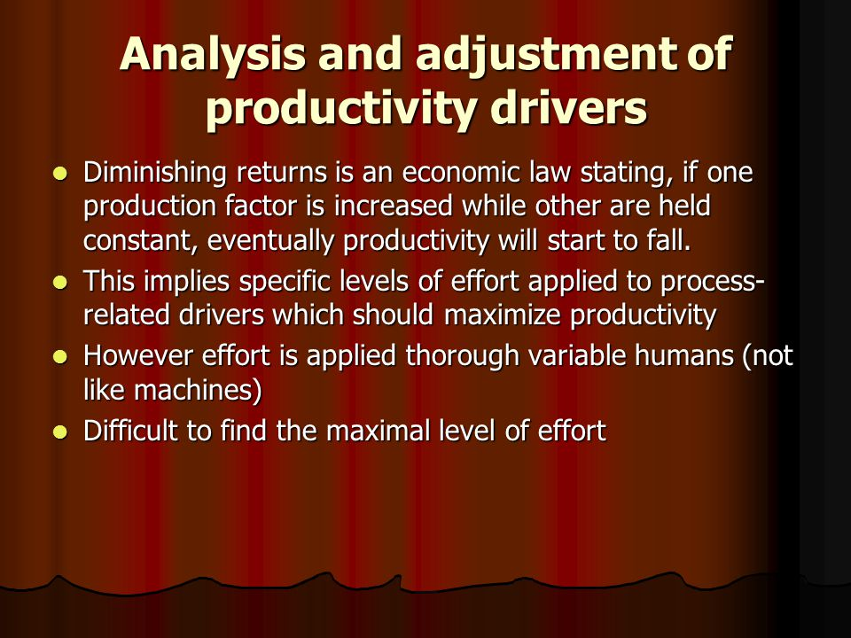 Analysis and adjustment of productivity drivers Diminishing returns is an economic law stating, if one production factor is increased while other are held constant, eventually productivity will start to fall.