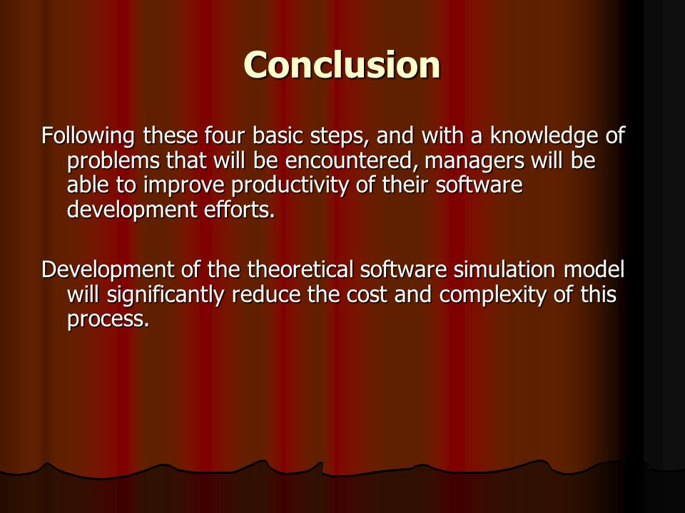 Conclusion Following these four basic steps, and with a knowledge of problems that will be encountered, managers will be able to improve productivity of their software development efforts.