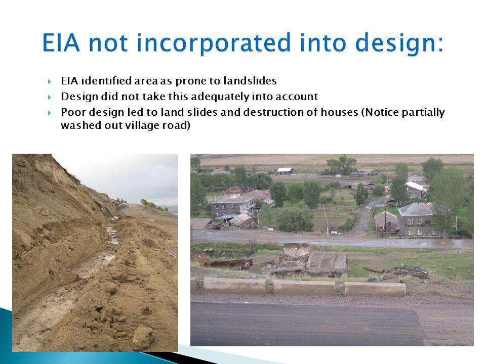  EIA identified area as prone to landslides  Design did not take this adequately into account  Poor design led to land slides and destruction of ho