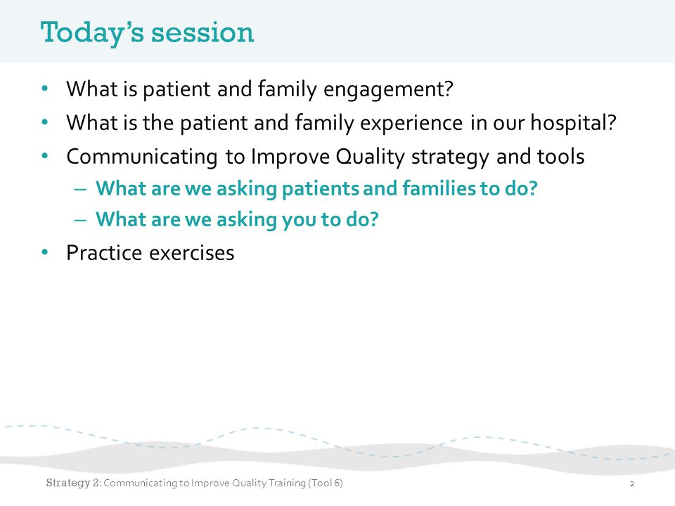 Today's session What is patient and family engagement? What is the patient and family experience in our hospital? Communicating to Improve Quality str