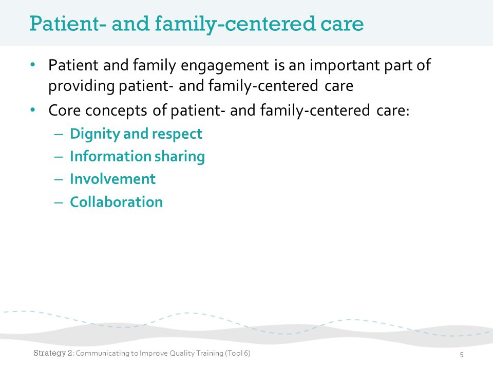 Patient- and family-centered care Patient and family engagement is an important part of providing patient- and family-centered care Core concepts of p