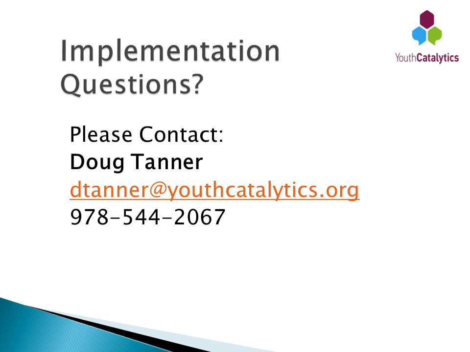 Please Contact: Doug Tanner dtanner@youthcatalytics.org 978-544-2067