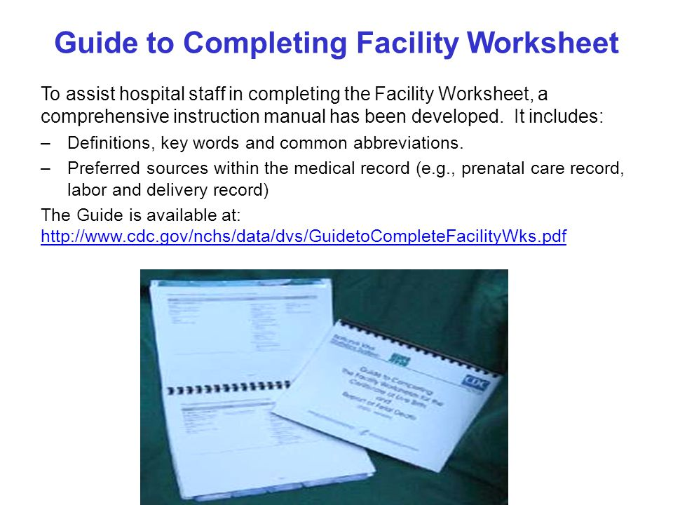Guide to Completing Facility Worksheet To assist hospital staff in completing the Facility Worksheet, a comprehensive instruction manual has been developed.