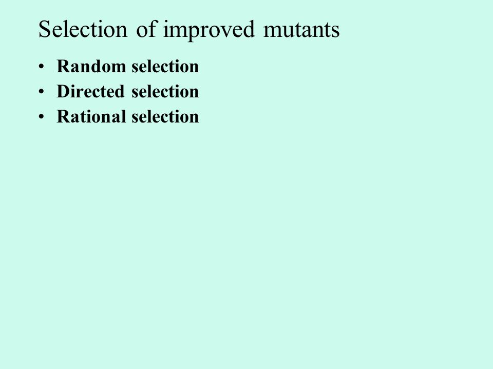 Selection of improved mutants Random selection Directed selection Rational selection