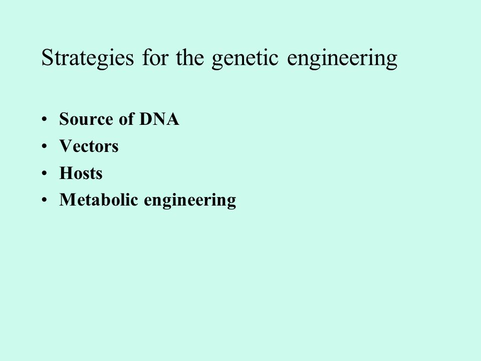 Strategies for the genetic engineering Source of DNA Vectors Hosts Metabolic engineering