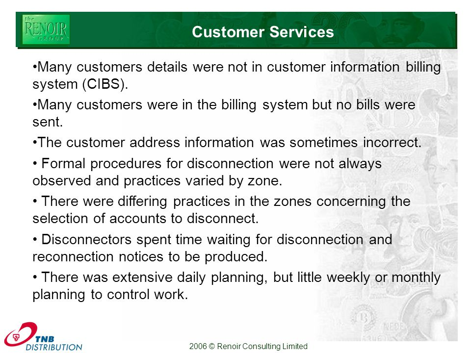 2006 © Renoir Consulting Limited Many customers details were not in customer information billing system (CIBS).