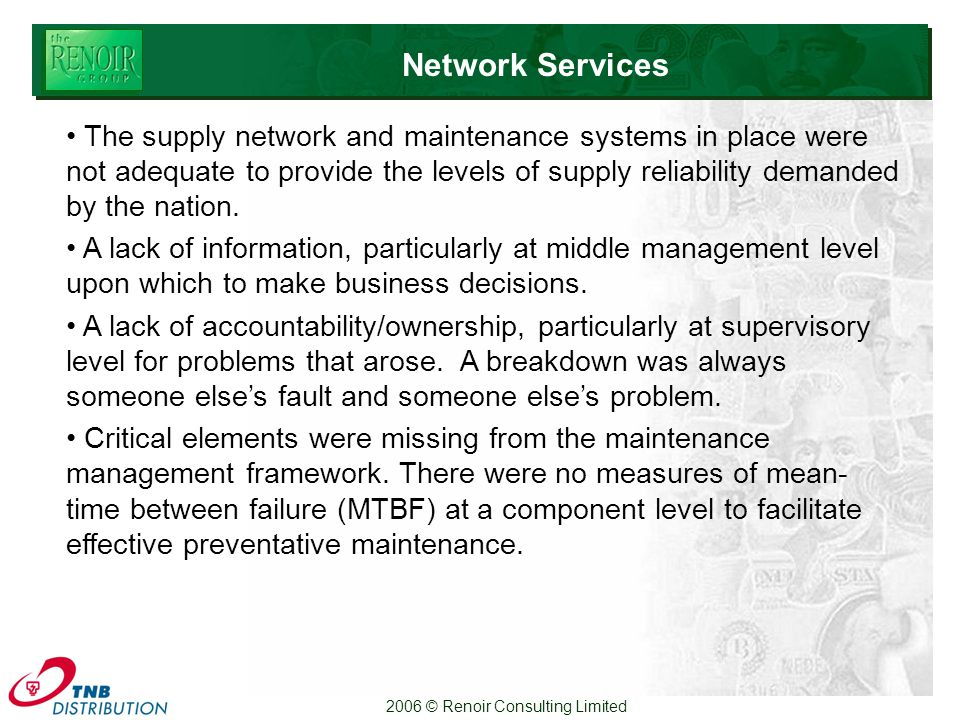 2006 © Renoir Consulting Limited The supply network and maintenance systems in place were not adequate to provide the levels of supply reliability demanded by the nation.