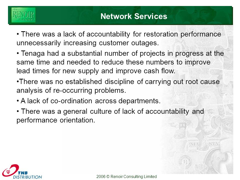2006 © Renoir Consulting Limited There was a lack of accountability for restoration performance unnecessarily increasing customer outages.