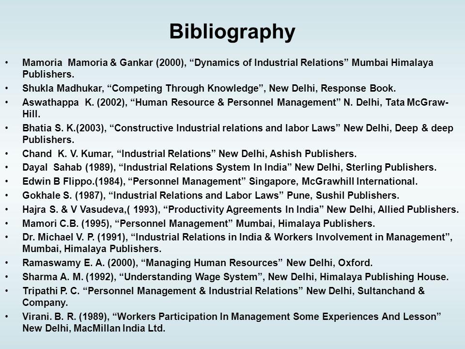 Bibliography Mamoria Mamoria & Gankar (2000), Dynamics of Industrial Relations Mumbai Himalaya Publishers.