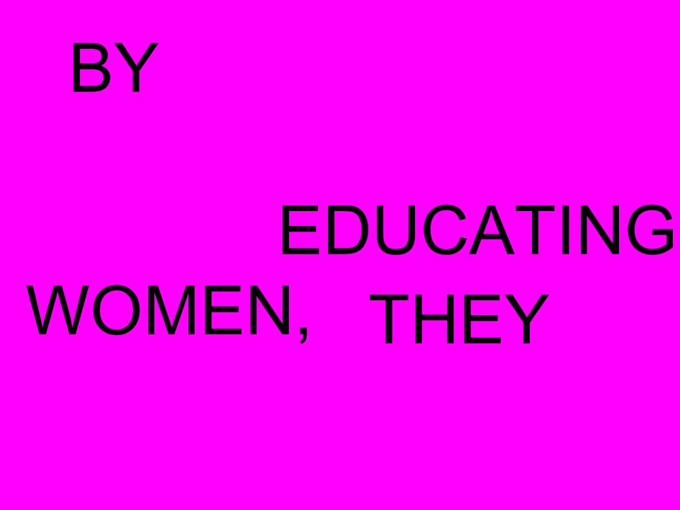 BY EDUCATING WOMEN,