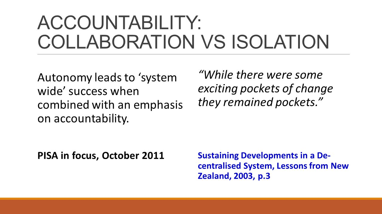 ACCOUNTABILITY: COLLABORATION VS ISOLATION Autonomy leads to 'system wide' success when combined with an emphasis on accountability.