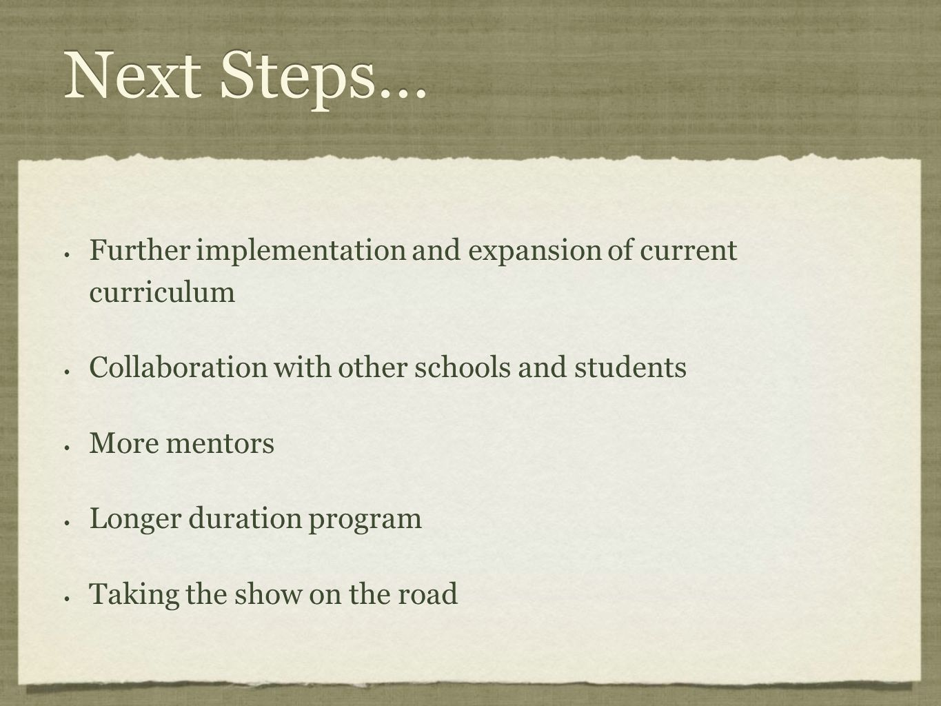 Next Steps… Further implementation and expansion of current curriculum Collaboration with other schools and students More mentors Longer duration prog